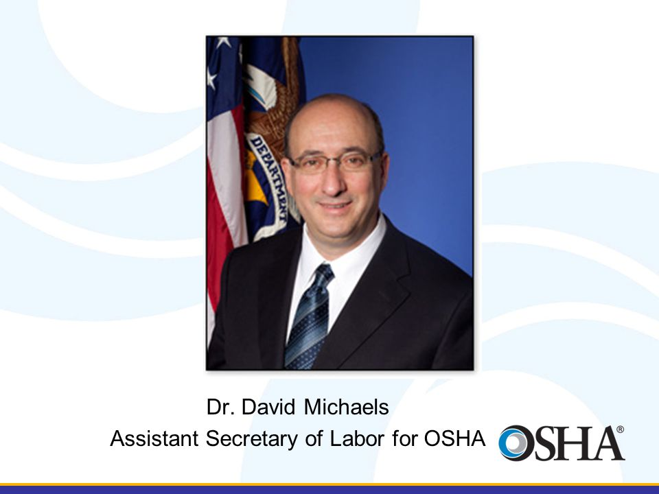Dr. David Michaels Assistant Secretary of Labor for OSHA