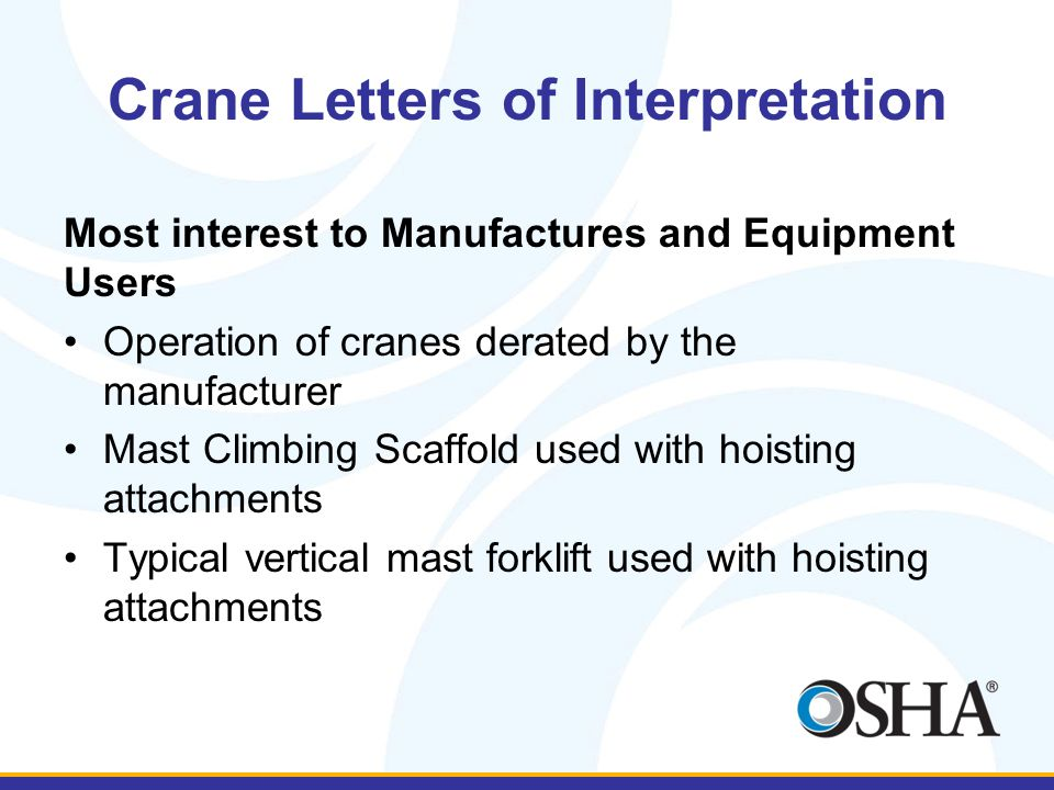 Crane Letters of Interpretation Most interest to Manufactures and Equipment Users Operation of cranes derated by the manufacturer Mast Climbing Scaffo