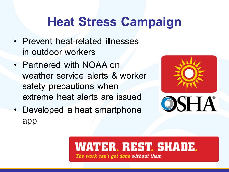 Heat Stress Campaign Prevent heat-related illnesses in outdoor workers Partnered with NOAA on weather service alerts & worker safety precautions when
