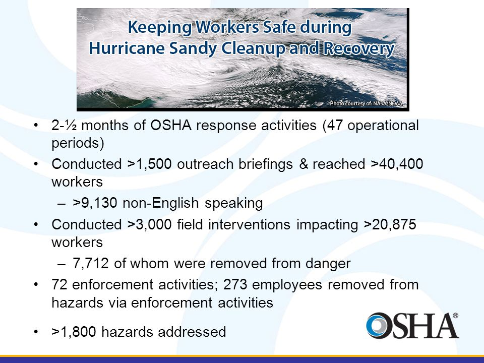 2-½ months of OSHA response activities (47 operational periods) Conducted >1,500 outreach briefings & reached >40,400 workers –>9,130 non-English spea