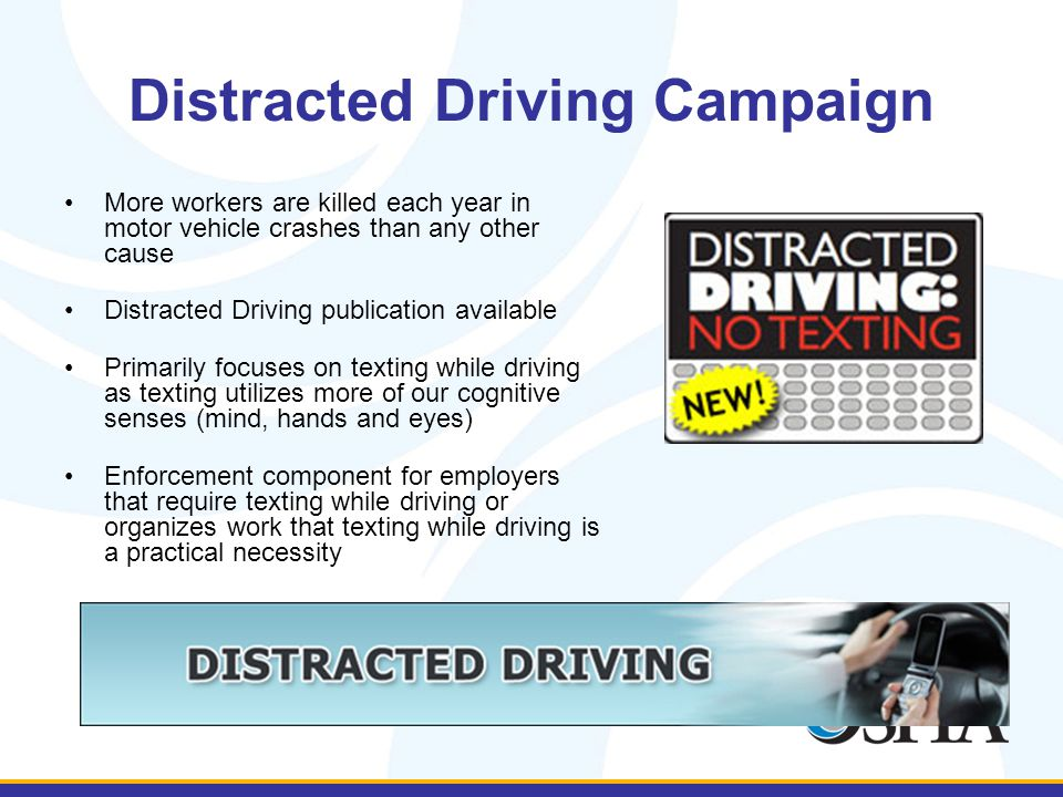 Distracted Driving Campaign More workers are killed each year in motor vehicle crashes than any other cause Distracted Driving publication available P
