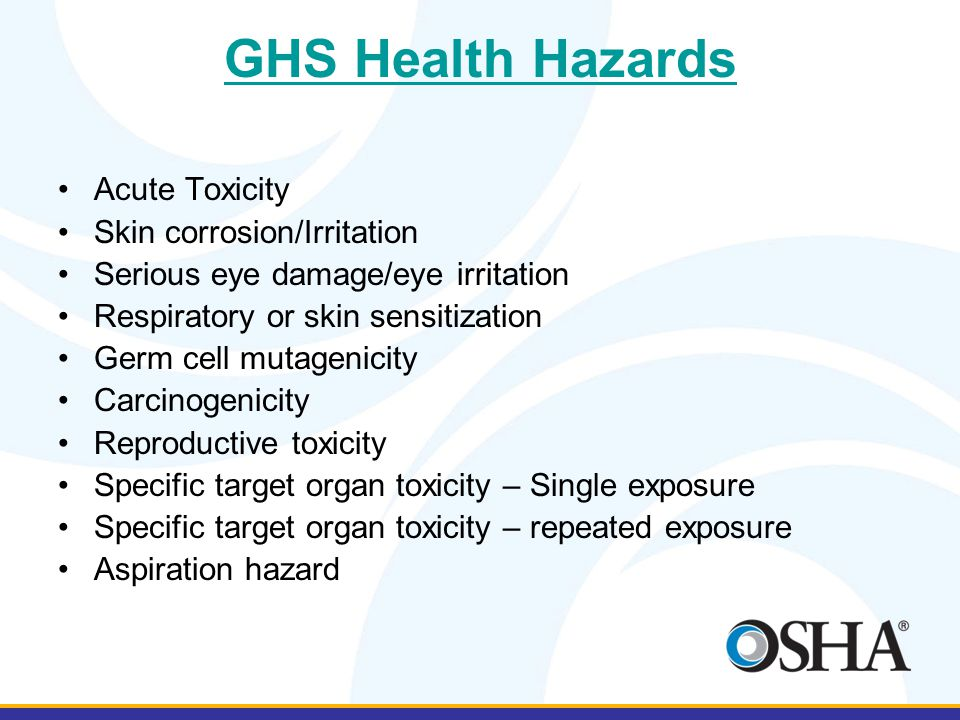 GHS Health Hazards Acute Toxicity Skin corrosion/Irritation Serious eye damage/eye irritation Respiratory or skin sensitization Germ cell mutagenicity