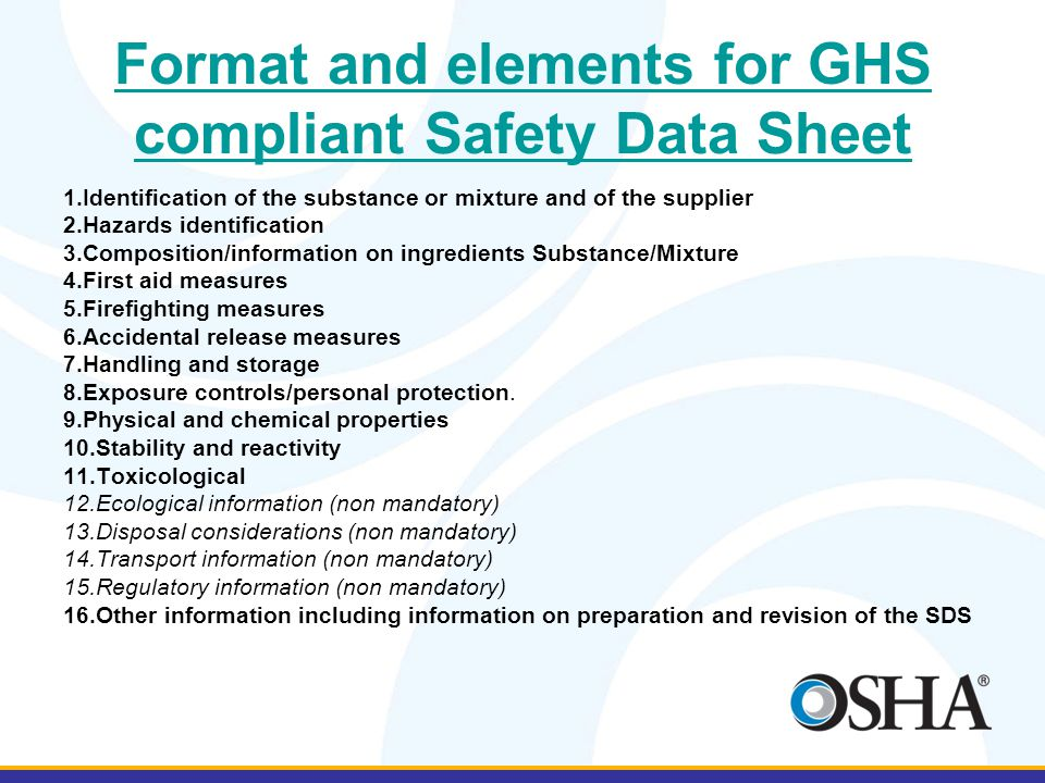 Format and elements for GHS compliant Safety Data Sheet 1.Identification of the substance or mixture and of the supplier 2.Hazards identification 3.Co