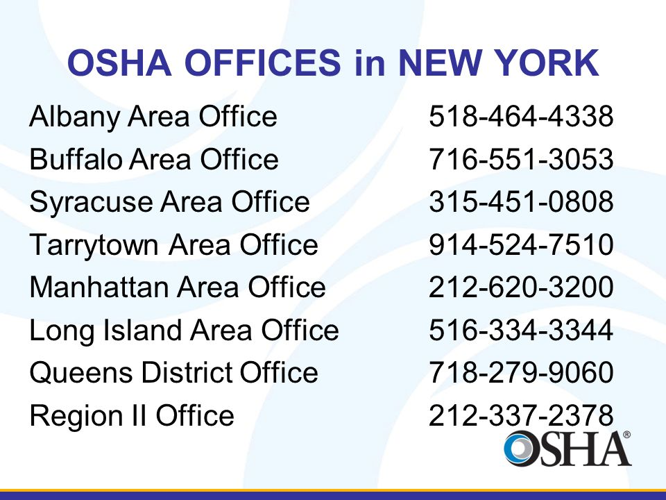 OSHA OFFICES in NEW YORK Albany Area Office518-464-4338 Buffalo Area Office716-551-3053 Syracuse Area Office315-451-0808 Tarrytown Area Office914-524-