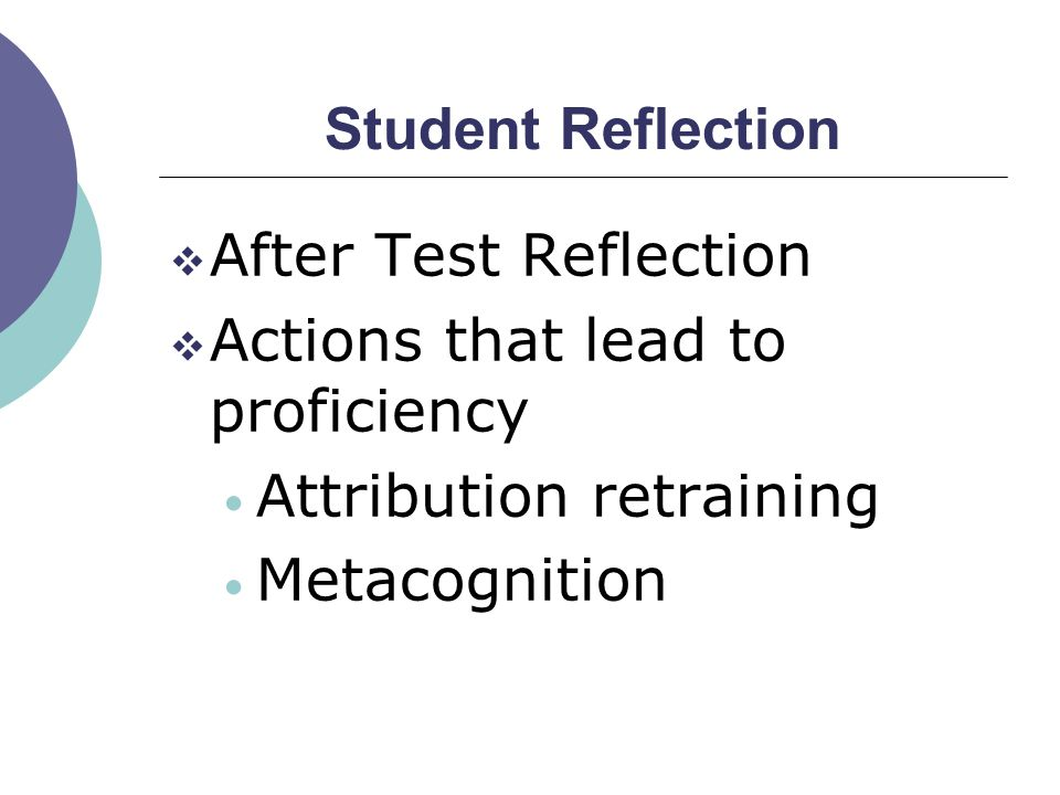Student Reflection  After Test Reflection  Actions that lead to proficiency Attribution retraining Metacognition
