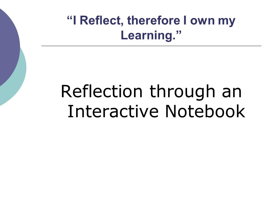 """I Reflect, therefore I own my Learning."" Reflection through an Interactive Notebook"