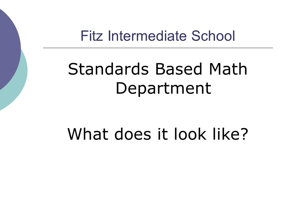 Fitz Intermediate School Standards Based Math Department What does it look like?
