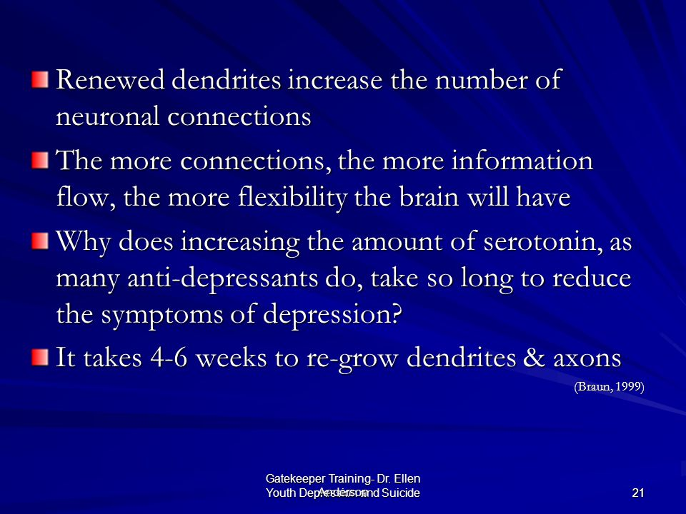 Youth Depression and Suicide 2121 Gatekeeper Training- Dr. Ellen Anderson Renewed dendrites increase the number of neuronal connections The more conne