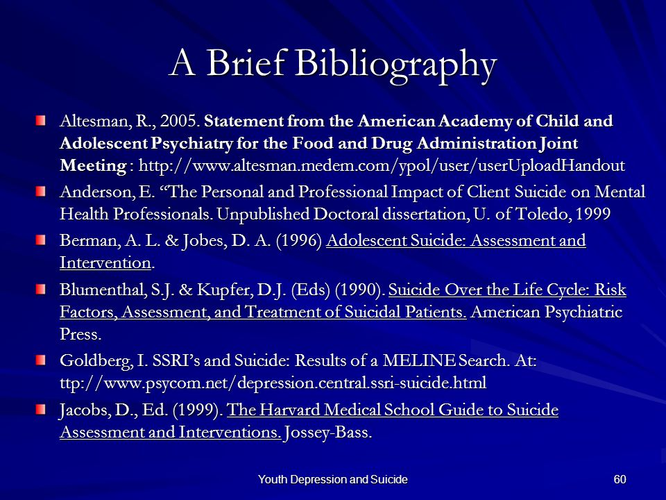 Youth Depression and Suicide 60 A Brief Bibliography Altesman, R., 2005. Statement from the American Academy of Child and Adolescent Psychiatry for th