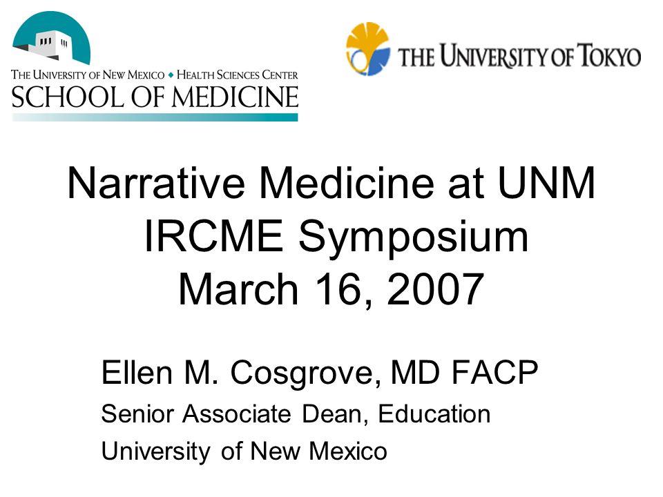 Narrative Medicine at UNM IRCME Symposium March 16, 2007 Ellen M.