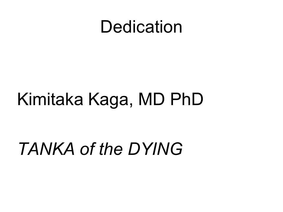 Dedication Kimitaka Kaga, MD PhD TANKA of the DYING