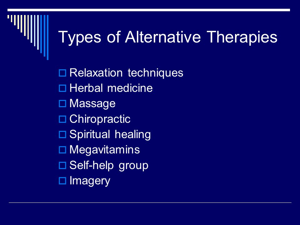 Types of Alternative Therapies  Commercial diet  Folk remedies  Lifestyle diet  Energy healing  Homeopathy  Hypnosis  Biofeedback  Acupuncture