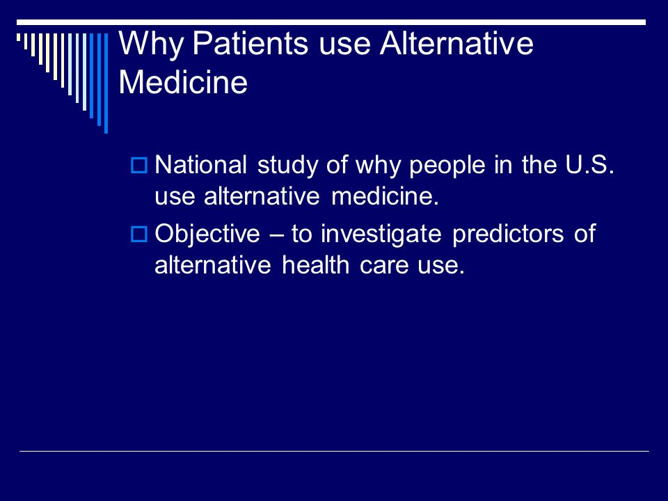 Why Patients use Alternative Medicine  National study of why people in the U.S.