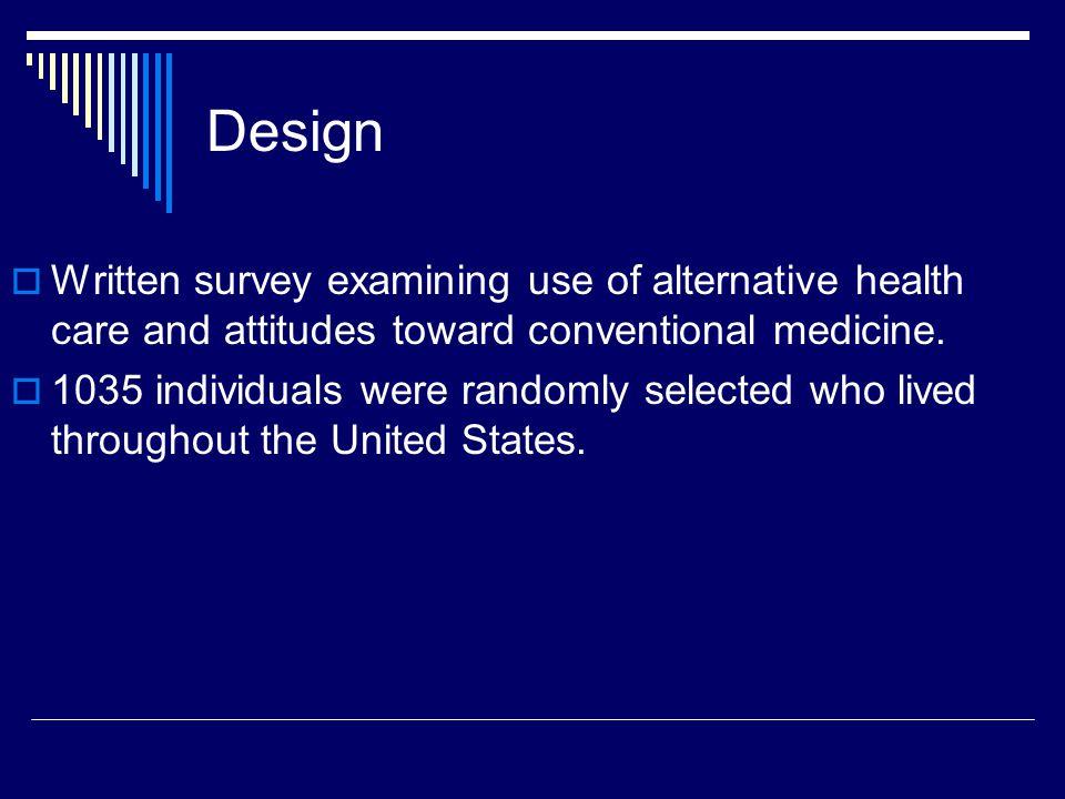 Design  Written survey examining use of alternative health care and attitudes toward conventional medicine.