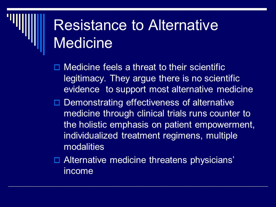 Resistance to Alternative Medicine  Medicine feels a threat to their scientific legitimacy.