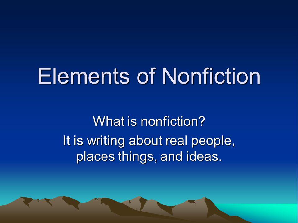 Elements of Nonfiction What is nonfiction.