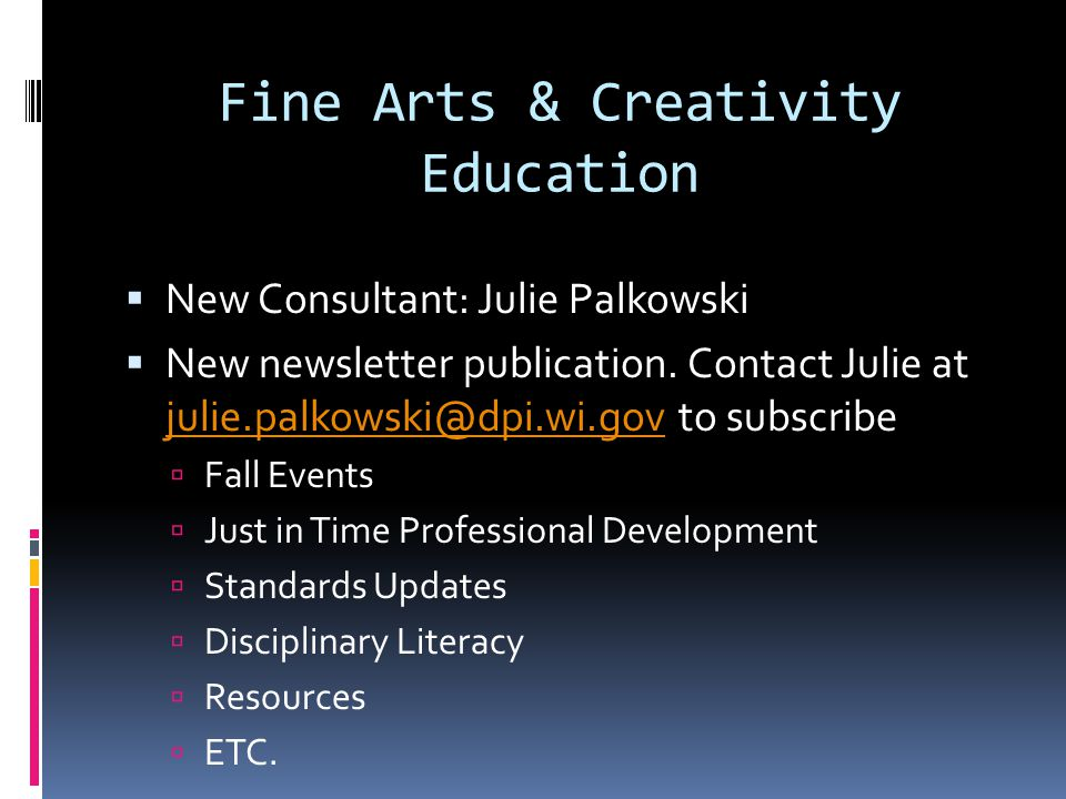 Fine Arts & Creativity Education  New Consultant: Julie Palkowski  New newsletter publication.