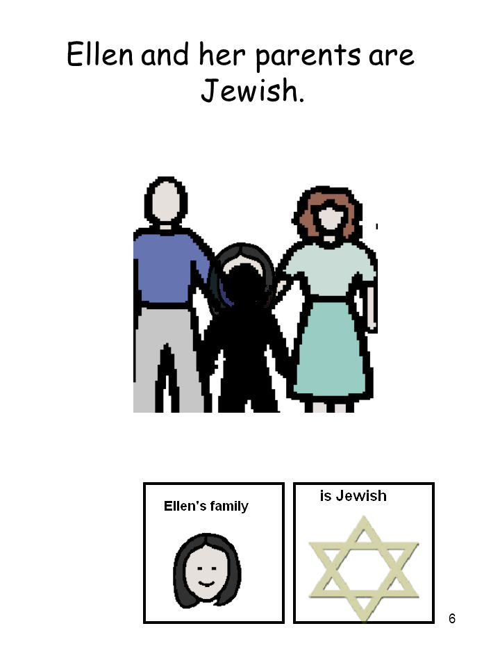 6 Ellen and her parents are Jewish.