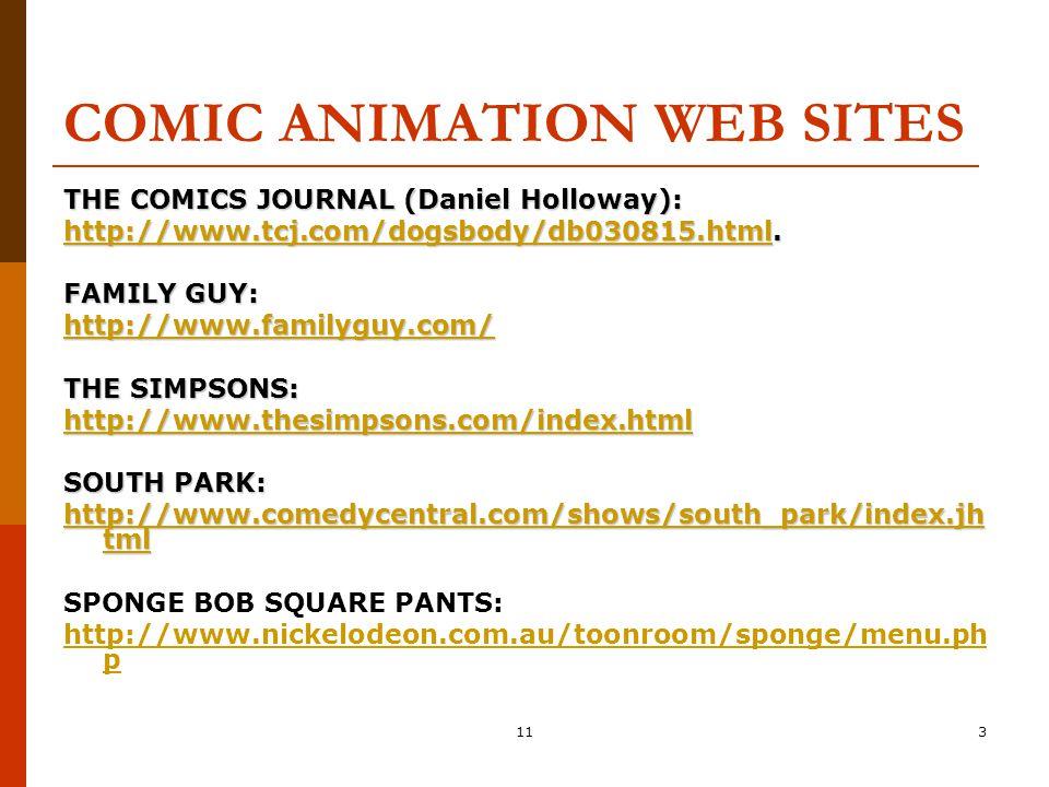 113 COMIC ANIMATION WEB SITES THE COMICS JOURNAL (Daniel Holloway): http://www.tcj.com/dogsbody/db030815.htmlhttp://www.tcj.com/dogsbody/db030815.html
