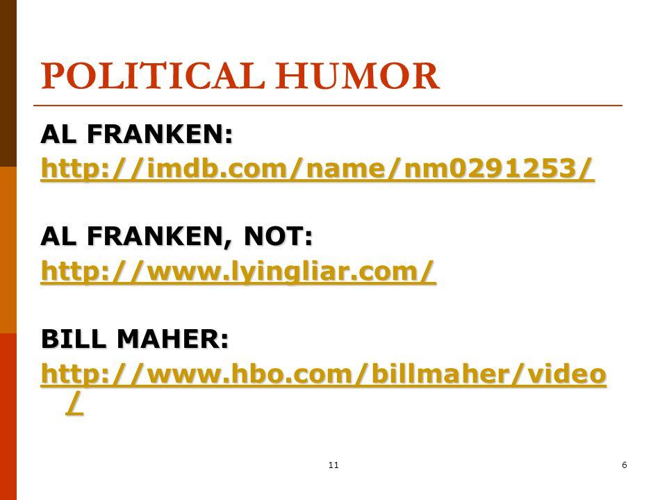 116 POLITICAL HUMOR AL FRANKEN: http://imdb.com/name/nm0291253/ AL FRANKEN, NOT: http://www.lyingliar.com/ BILL MAHER: http://www.hbo.com/billmaher/vi