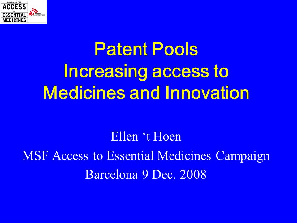 Patent Pools Increasing access to Medicines and Innovation Ellen 't Hoen MSF Access to Essential Medicines Campaign Barcelona 9 Dec.