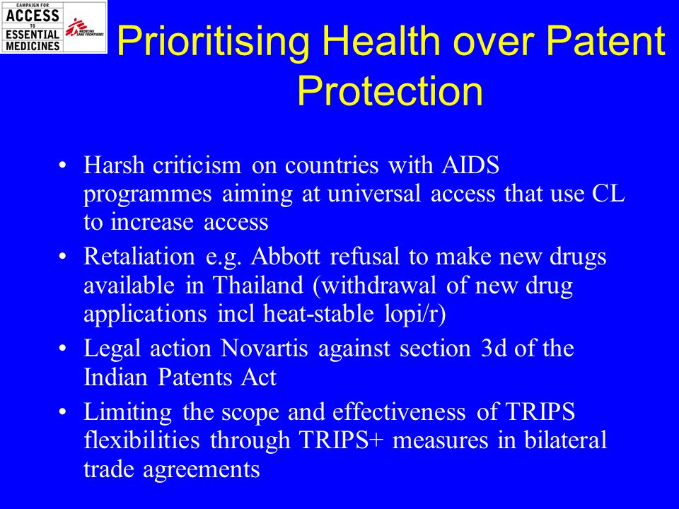 Prioritising Health over Patent Protection Harsh criticism on countries with AIDS programmes aiming at universal access that use CL to increase access Retaliation e.g.