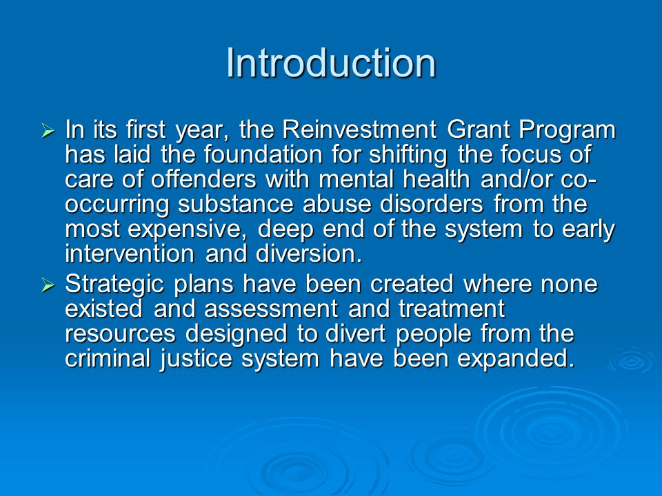 Introduction  In its first year, the Reinvestment Grant Program has laid the foundation for shifting the focus of care of offenders with mental healt