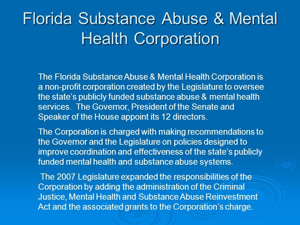 Florida Substance Abuse & Mental Health Corporation The Florida Substance Abuse & Mental Health Corporation is a non-profit corporation created by the