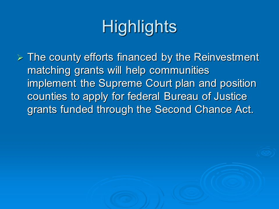 Highlights  The county efforts financed by the Reinvestment matching grants will help communities implement the Supreme Court plan and position count