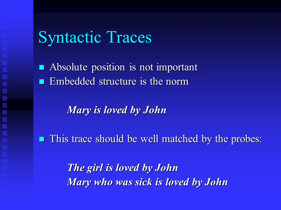 Syntactic Traces Absolute position is not important Absolute position is not important Embedded structure is the norm Embedded structure is the norm M