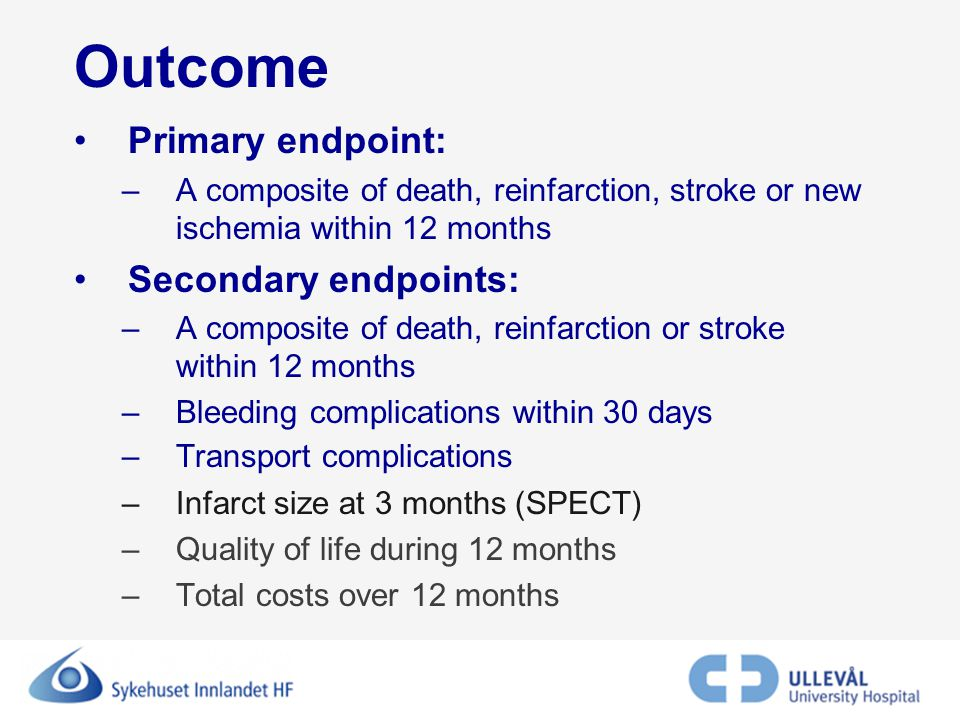 Outcome Primary endpoint: –A composite of death, reinfarction, stroke or new ischemia within 12 months Secondary endpoints: –A composite of death, rei