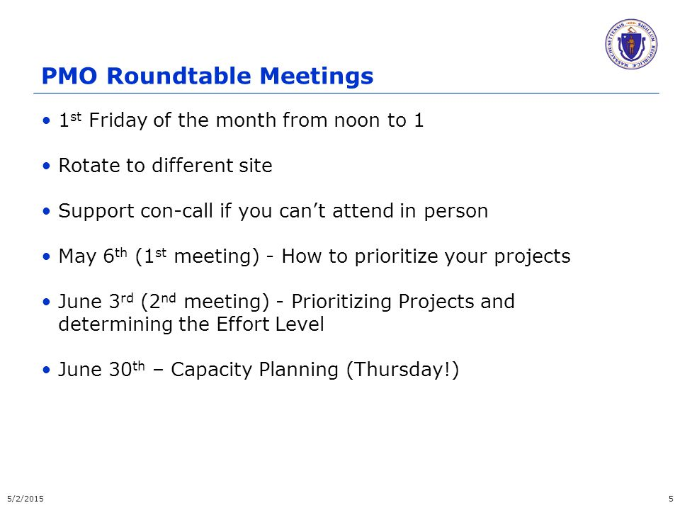 PMO Roundtable Meetings 1 st Friday of the month from noon to 1 Rotate to different site Support con-call if you can't attend in person May 6 th (1 st