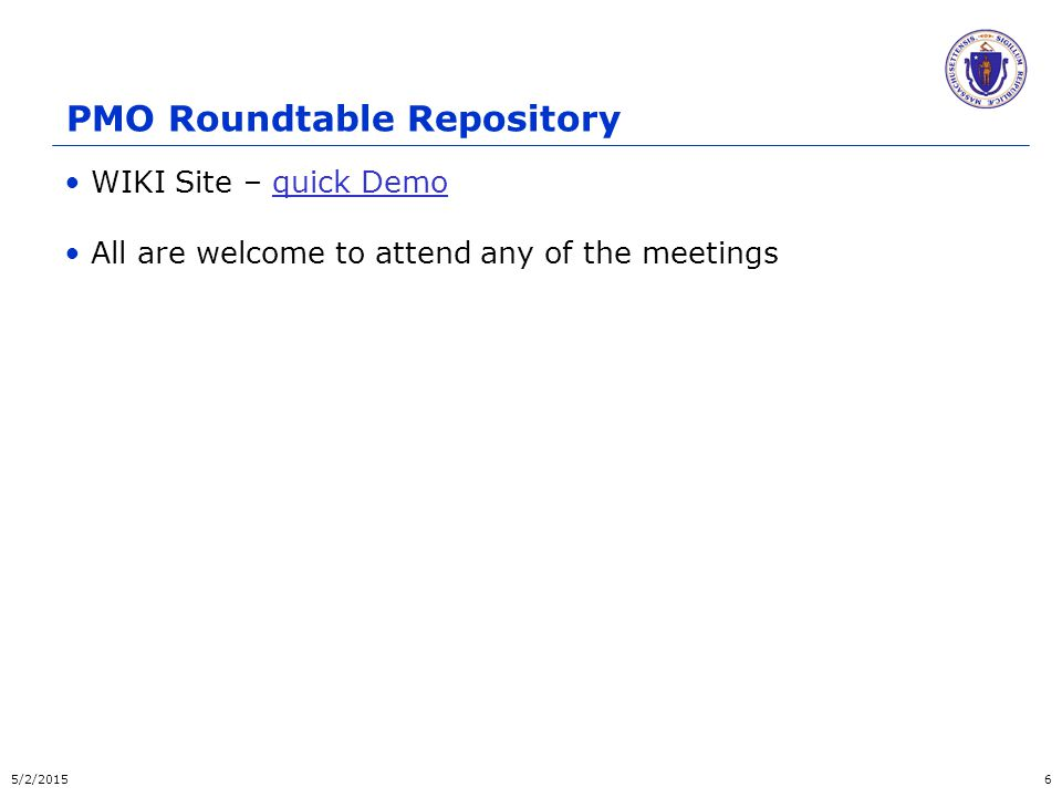 PMO Roundtable Repository WIKI Site – quick Demoquick Demo All are welcome to attend any of the meetings 5/2/20156