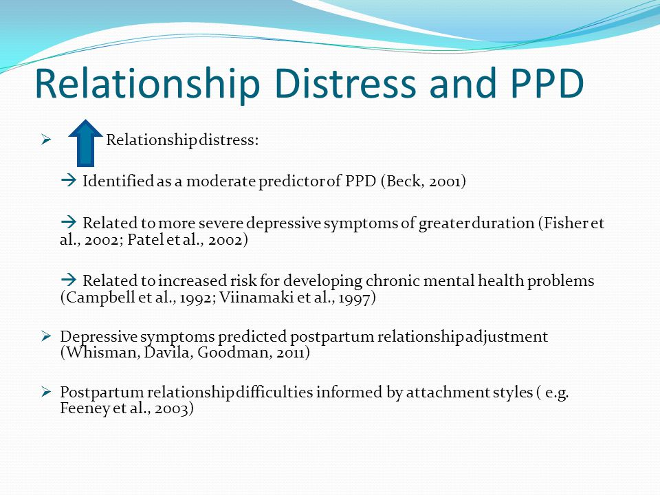 Relationship Distress and PPD  Relationship distress:  Identified as a moderate predictor of PPD (Beck, 2001)  Related to more severe depressive sy