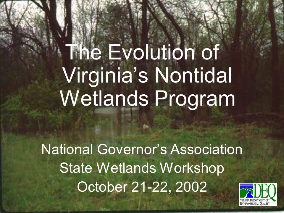 The Evolution of Virginia's Nontidal Wetlands Program National Governor's Association State Wetlands Workshop October 21-22, 2002