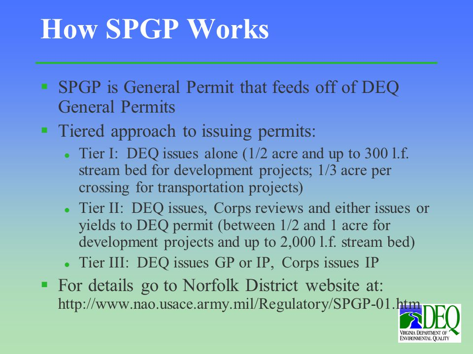 How SPGP Works §SPGP is General Permit that feeds off of DEQ General Permits §Tiered approach to issuing permits: l Tier I: DEQ issues alone (1/2 acre and up to 300 l.f.