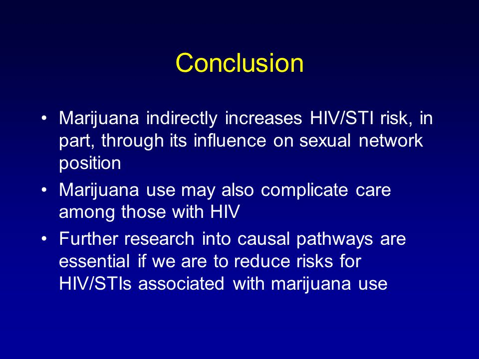 Conclusion Marijuana indirectly increases HIV/STI risk, in part, through its influence on sexual network position Marijuana use may also complicate ca