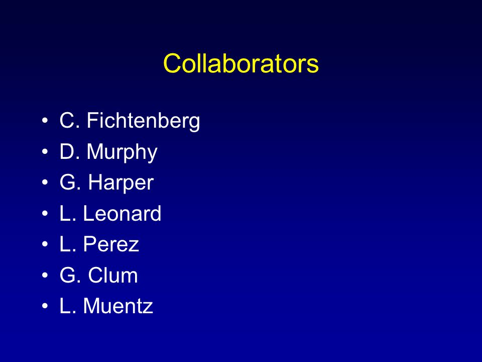 Collaborators C. Fichtenberg D. Murphy G. Harper L. Leonard L. Perez G. Clum L. Muentz