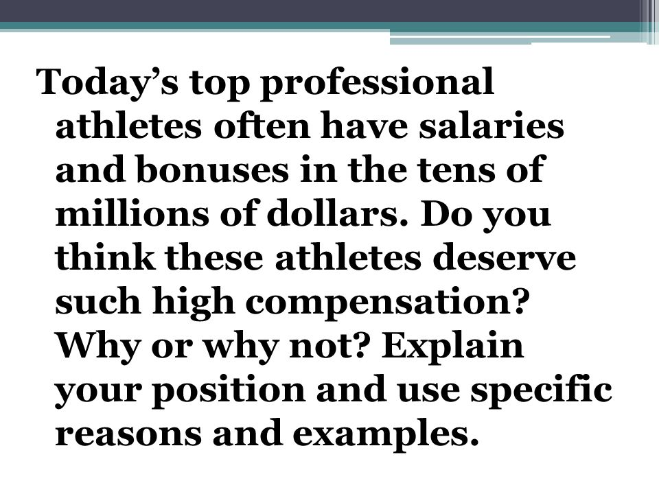Today's top professional athletes often have salaries and bonuses in the tens of millions of dollars.