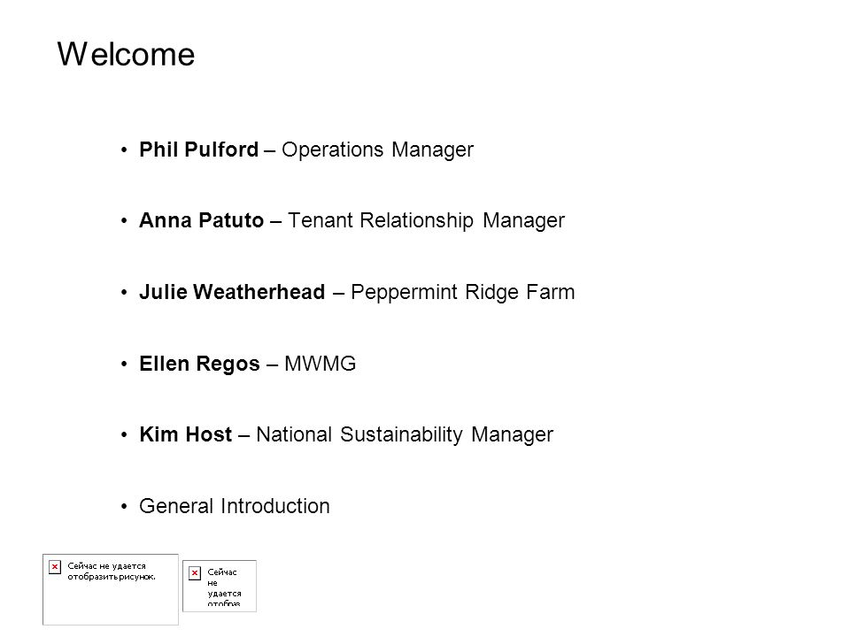 Welcome Phil Pulford – Operations Manager Anna Patuto – Tenant Relationship Manager Julie Weatherhead – Peppermint Ridge Farm Ellen Regos – MWMG Kim Host – National Sustainability Manager General Introduction