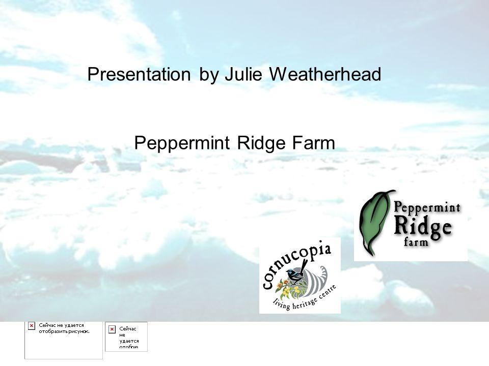 Presentation by Julie Weatherhead Peppermint Ridge Farm