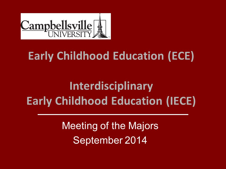 Early Childhood Education (ECE) Interdisciplinary Early Childhood Education (IECE) Meeting of the Majors September 2014