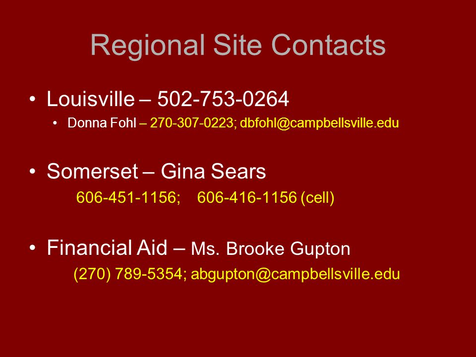 Regional Site Contacts Louisville – 502-753-0264 Donna Fohl – 270-307-0223; dbfohl@campbellsville.edu Somerset – Gina Sears 606-451-1156; 606-416-1156 (cell) Financial Aid – Ms.