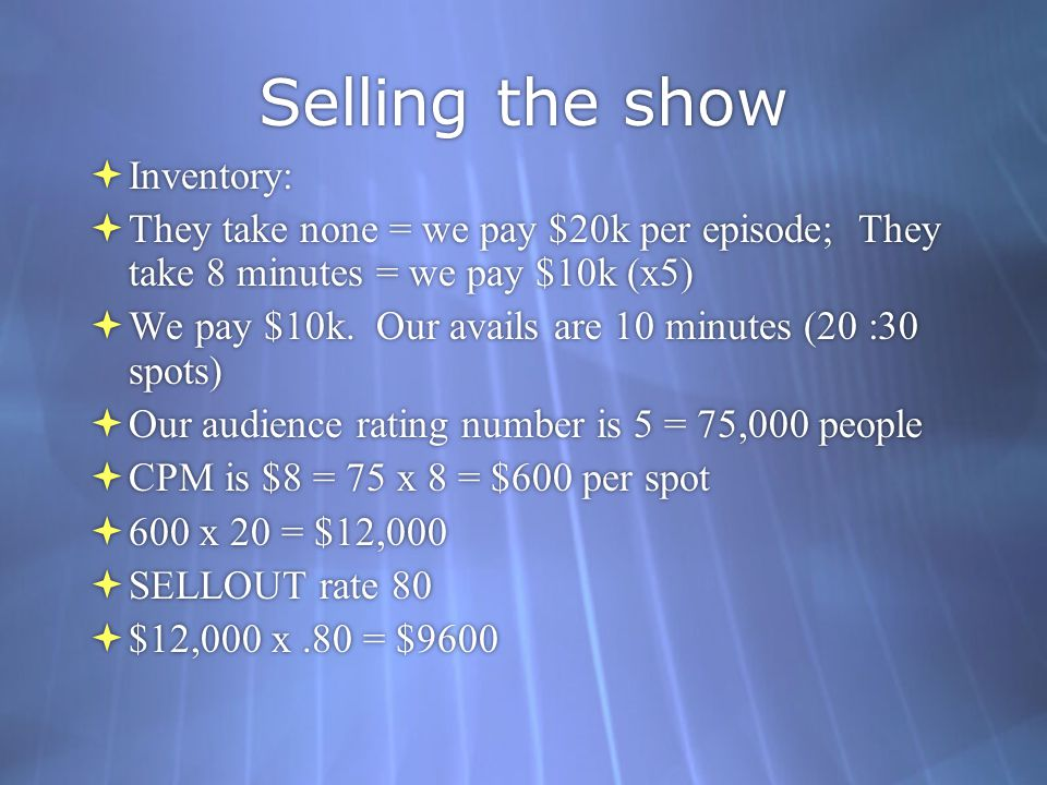 Selling the show  Inventory:  They take none = we pay $20k per episode; They take 8 minutes = we pay $10k (x5)  We pay $10k.