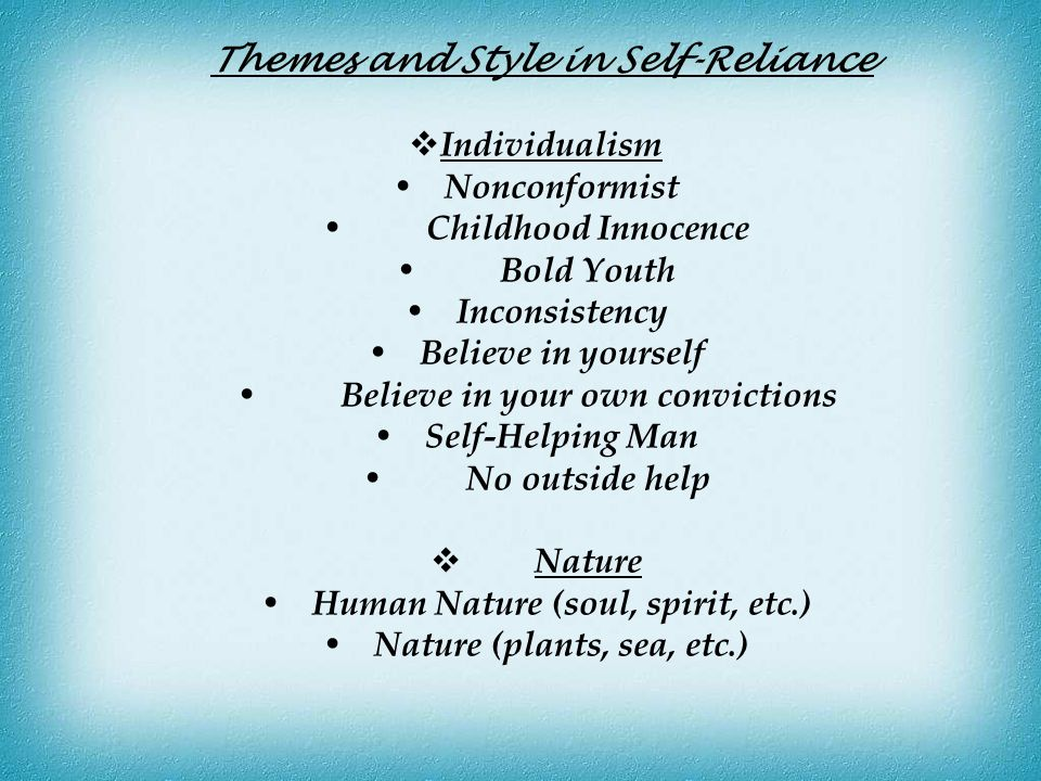 Themes and Style in Self-Reliance  Individualism Nonconformist Childhood Innocence Bold Youth Inconsistency Believe in yourself Believe in your own c