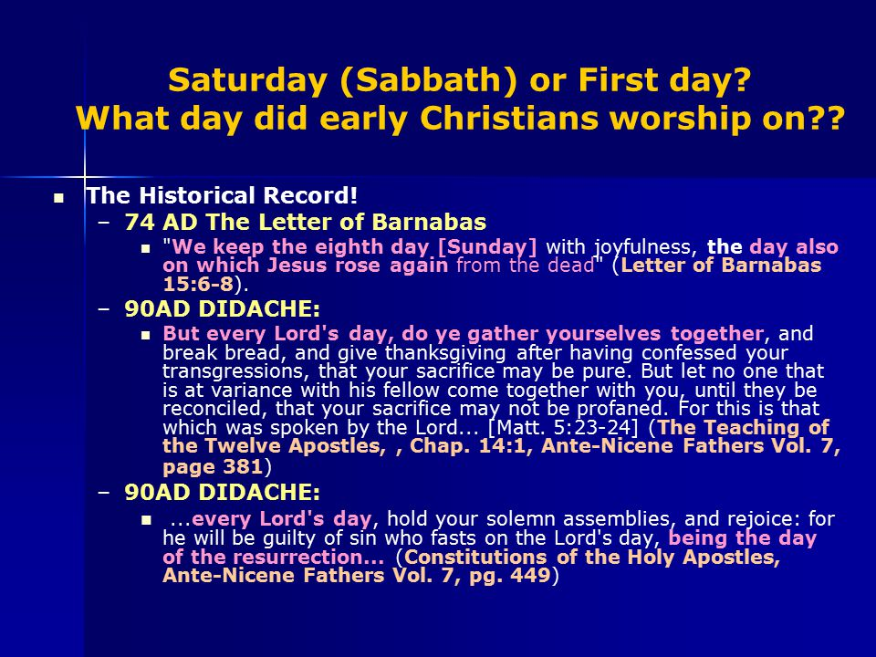 Saturday (Sabbath) or First day.What day did early Christians worship on?.