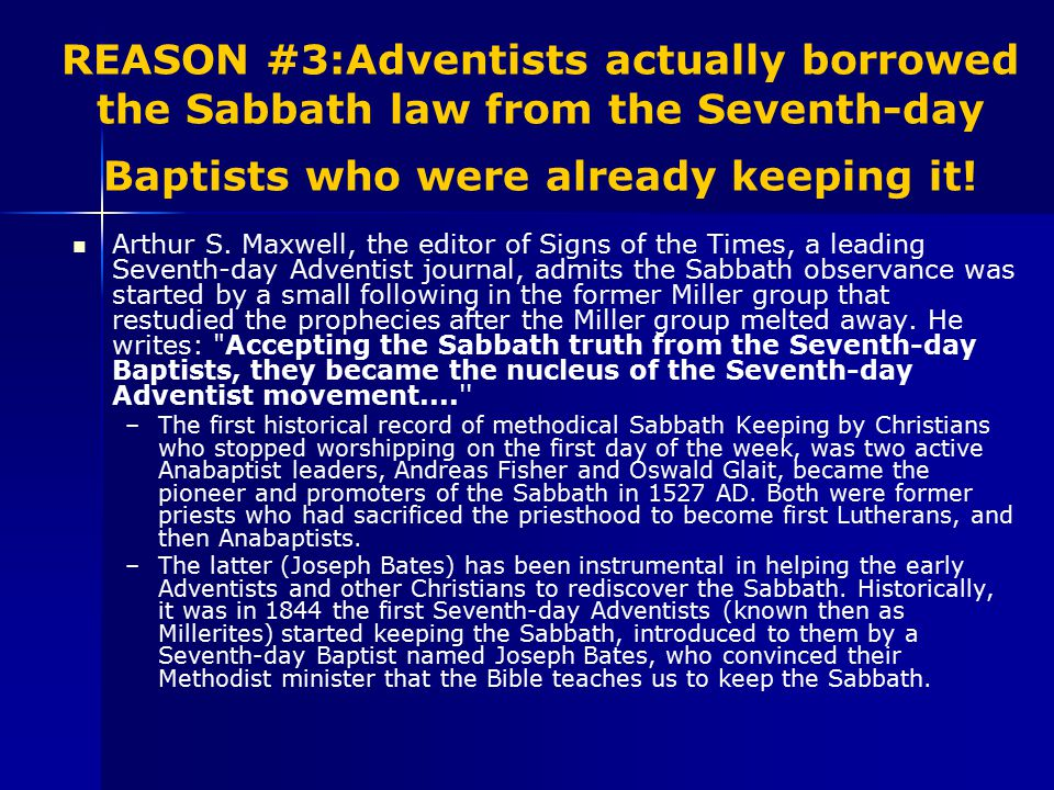 REASON #3:Adventists actually borrowed the Sabbath law from the Seventh-day Baptists who were already keeping it.