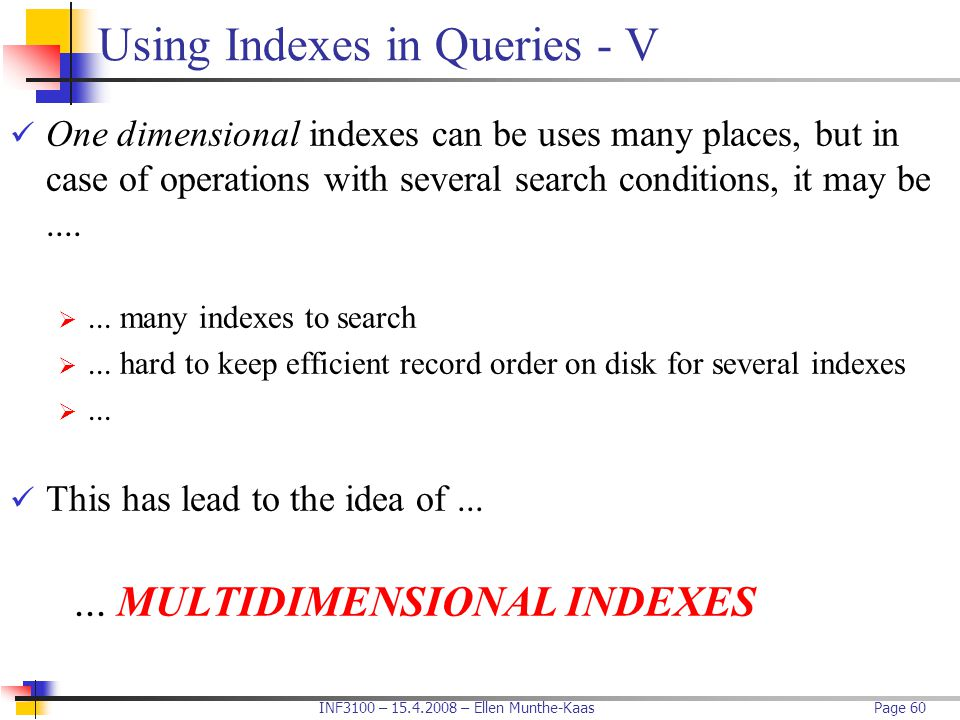 INF3100 – 15.4.2008 – Ellen Munthe-KaasPage 60 Using Indexes in Queries - V One dimensional indexes can be uses many places, but in case of operations