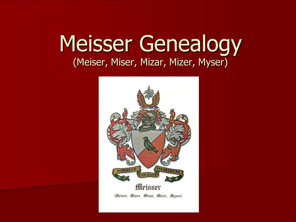 Meisser Genealogy (Meiser, Miser, Mizar, Mizer, Myser)