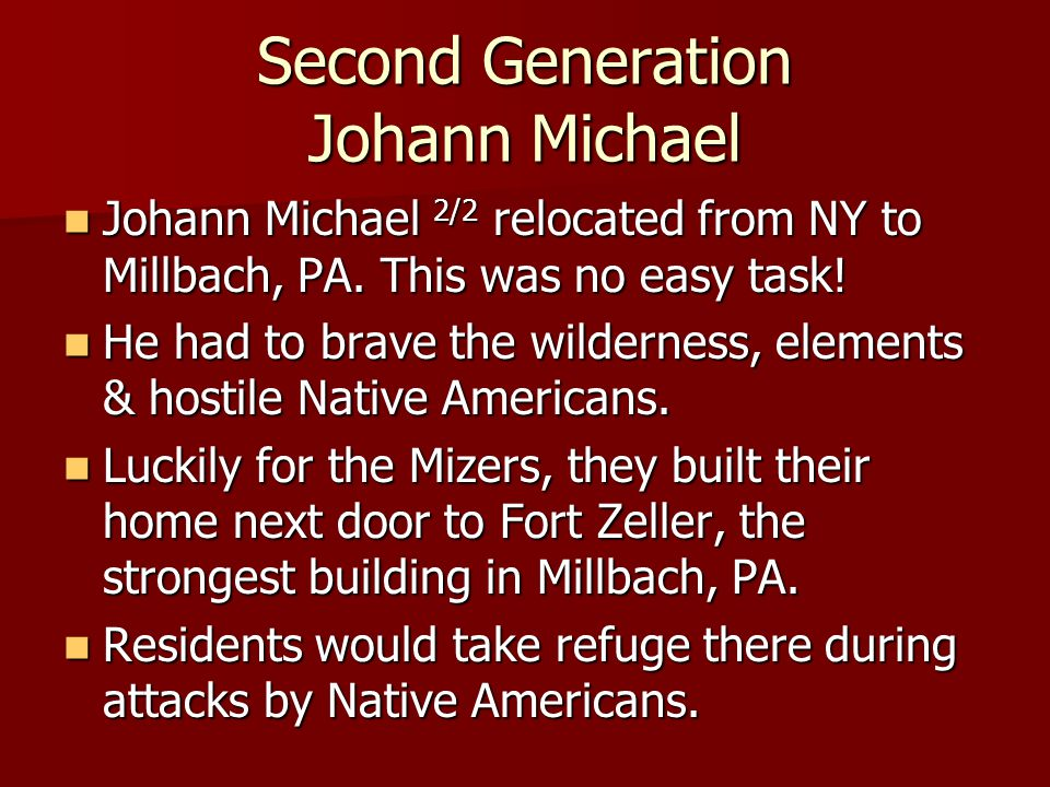 Second Generation Johann Michael Johann Michael 2/2 relocated from NY to Millbach, PA.